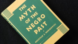 Myth of the Negro Past, 1st edition, by Melville Herskovits Source: itvs.org